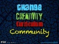 Change, Creativity, Curriculum and Community