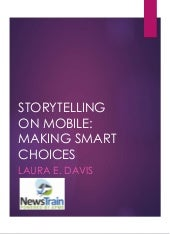 Mobile storytelling: making smart choices - Laura E. Davis - Phoenix NewsTrain - 4.07.18
