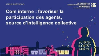 AT21 - Com interne : favoriser la participation des agents, source d'intelligence collective_#capcom18