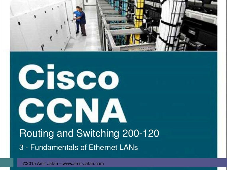 CCCNA R&S-03-Fundamentals of Ethernet LANs