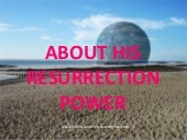 About His Resurrection Power