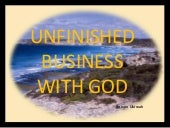UNFINISHED BUSINESS WITH GOD