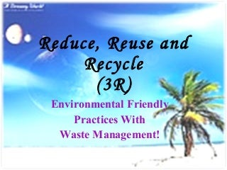 Reduce, Reuse and Recycle (3R)