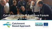 Catchment Data & Evidence Forum 27/09/18 - Intro & Keynote