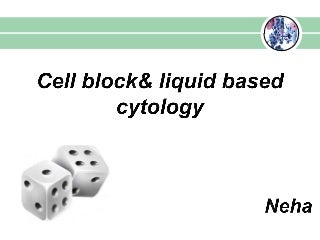 Cell block and liquid based cytology