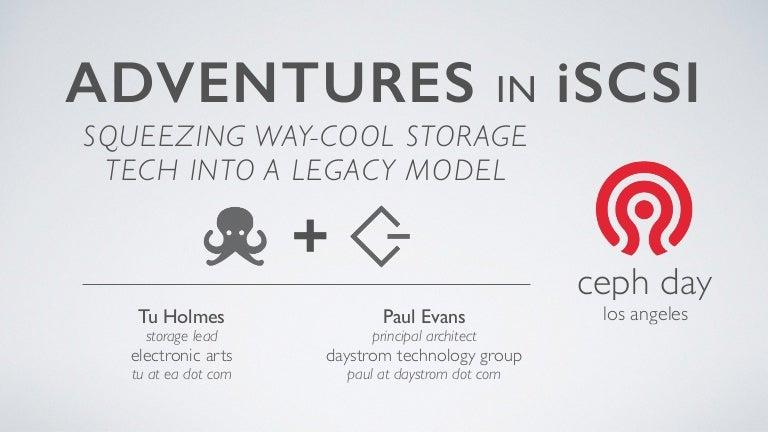 Ceph Days LA 2015 - Adventures in iSCSI - Holmes/Evans