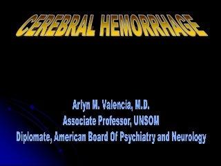 Cerebral Hemorrhage By Arlyn M. Valencia, M.D. Associate Professor, University Of Nevada School Of Medicine