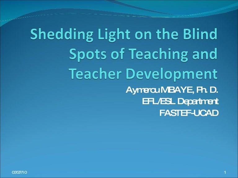Shedding Light On Developmental Blind >> Shedding Light On The Blind Spots Of Teaching And Teacher Development