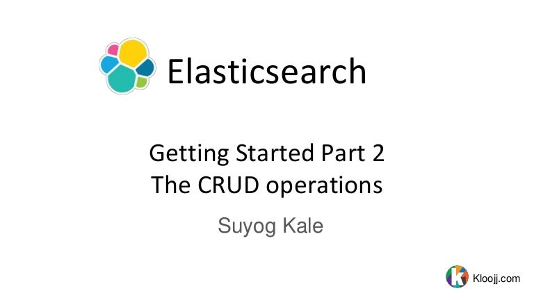 Elasticsearch: getting started part 2 the CRUD operations