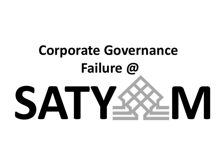 corporate governance failure at satyam essay Get help on 【 corporate failure and governance essay 】 on graduateway ✅ huge assortment of effective regulations of corporate governance prevent the chances of fraud or misrepresenting their true figure so that before the corporation collapses, strong indications would alert the investors.