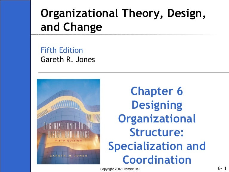 Ch06 2 Organisation Theory Design And Change Gareth Jones