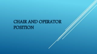 Chair and operator position