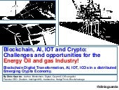 Blockchain, AI, IOT, Crypto Challenges and opportunities for the Energy Oil and Gas Industry