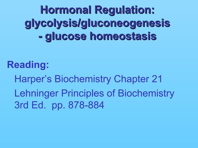 Hormonal Regulation: glycolysis/glucogenesis-Glucose homeostasis