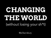 Changing the world (without losing your sh*t)