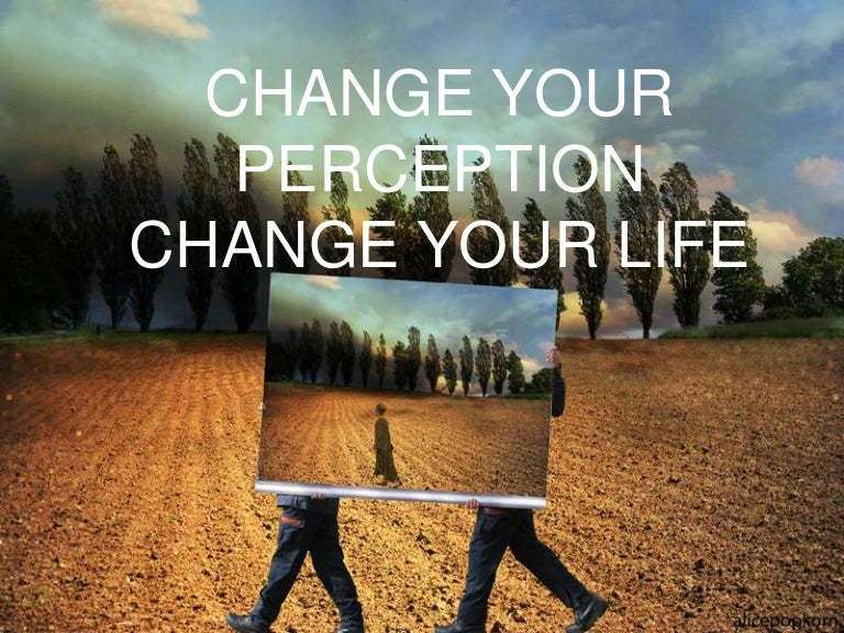 Change Your Perception Change Your Life