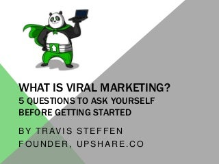 What Is Viral Marketing? 5 Questions to Ask Yourself Before Getting Started
