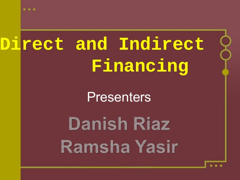 Direct and indirect financing.