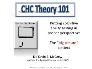 "CHC theory 101:  Introduction to ""big pict..."