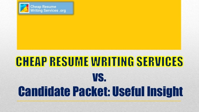 Cheap Resume Writing Services vs. Candidate Packet: Useful Insight