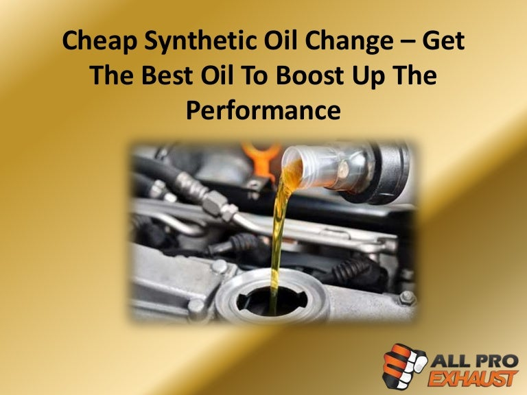 Oil Change Near Me Cheap >> Cheap Synthetic Oil Change Get The Best Oil To Boost Up