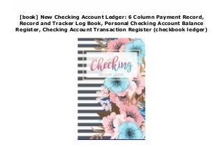 [book] New Checking Account Ledger: 6 Column Payment Record, Record and Tracker Log Book, Personal Checking Account Balance Register, Checking Account Transaction Register (checkbook ledger)