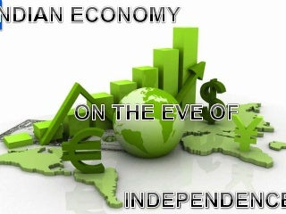 INDIAN ECONOMY ON THE EVE OF INDEPENDENCE