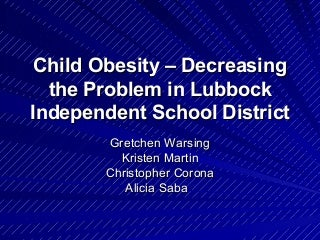 Child Obesity--Decreasing the Problem in the Lubbock Independent School District