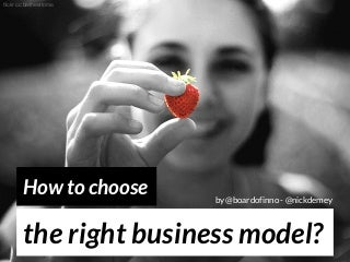 How to choose the right business model? by @boardofinno - @nickdemey