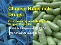 Choose bugs not drugs