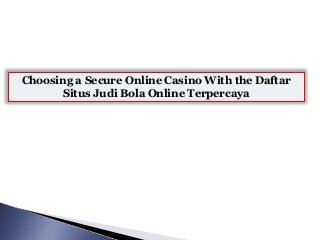 Choosing a Secure Online Casino With the Daftar Situs Judi Bola Online Terpercaya