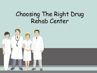 Choosing the right drug rehab center
