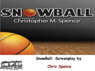 SNOWBALL: Screenplay by Chris Spence