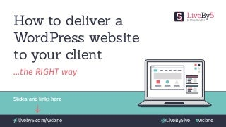 How to deliver a WordPress website to your client.the RIGHT way