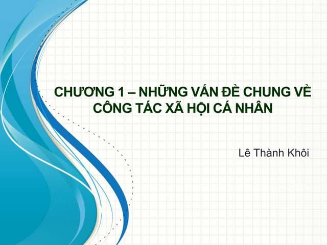 Chương 1 – Những vấn đề chung về CTXH cá nhân