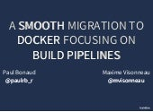 A smooth migration to Docker focusing on build pipelines - TIAD Camp Docker