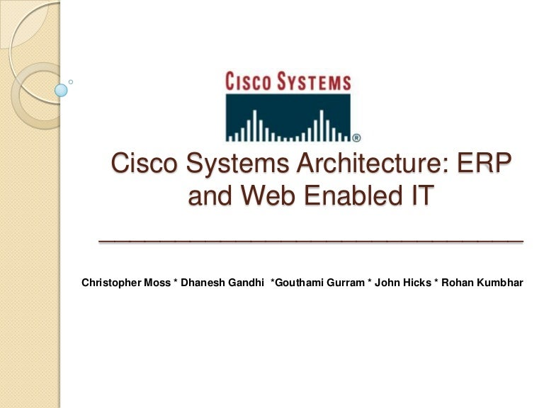 cisco systems inc implementing erp case study Cisco systems inc implementing erp essay examples john morgridge joined cisco as a ceo in the year 1988 the very first thing he notices in the organization was the lack of professional management team.