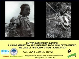 Hunter-gatherers' culture, a major attraction and hindrance to tourism development: the case of the Punan of East Kalimantan