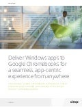 Whitepaper: Deliver Windows apps to Google Chromebooks for a seamless, app-centric experience from anywhere