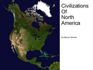 Civilizationsof North America: Mayan Civilization , Aztec , Mesoamerica , Olmec