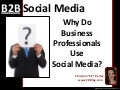 B2B Social Media: Why Do Business Professionals Use Social Media?