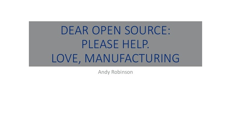 Dear Open Source, Please Help  Love, Manufacturing