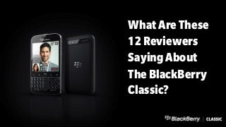 What do these 12 reviewers say about the BlackBerry Classic?