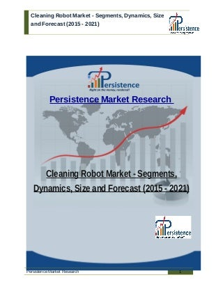 Cleaning Robot Market - Segments, Dynamics, Size and Forecast (2015 - 2021)