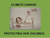 CLIMATE CHANGE: PROTECTING OUR CHILDREN