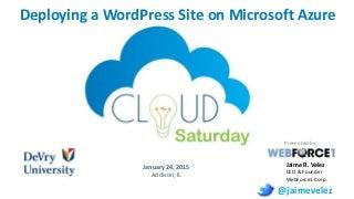 Cloud Saturday Chicago 2015 - Deploying a WordPress Site on Azure Web
