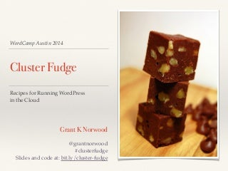 Cluster Fudge: Recipes for WordPress in the Cloud (WordCamp Austin 2014 Speaker)