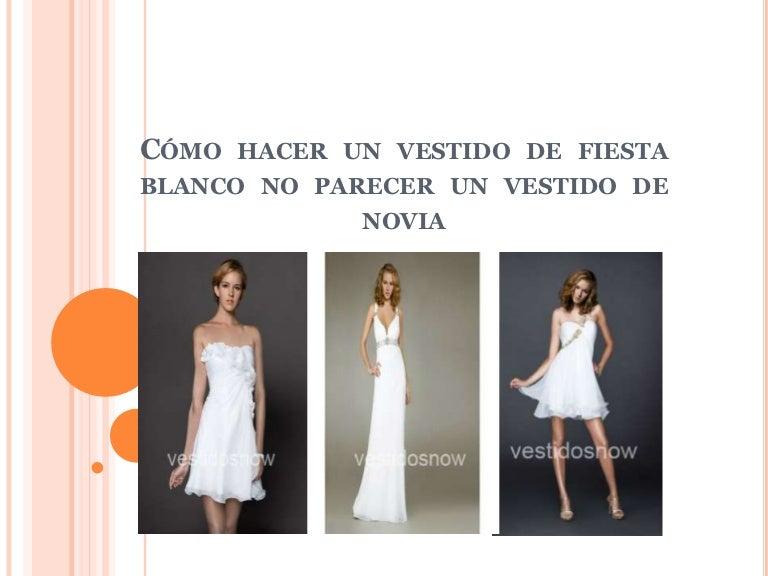 Cómo Hacer Un Vestido De Fiesta Blanco No Parecer Un Vestido