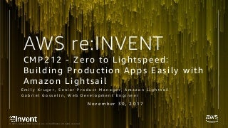 Zero to Lightspeed: Building production apps easily with Amazon Lightsail - CMP212 - re:Invent 2017