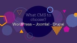 What CMS to choose? WordPress - Joomla! - Drupal